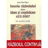 Istoria razboiului dintre Islam si Crestinatate 622-2007 - Jean-Paul Roux, editura Artemis