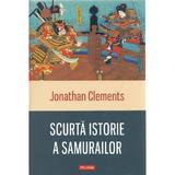 Scurta istorie a samurailor - Jonathan Clements, editura Polirom