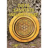 Dieta sanatatii infloritoare - Anonimus, editura Ganesha