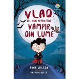 Vlad, cel mai nepriceput vampir din lume - Anna Wilson, editura Corint