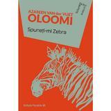Spuneti-mi Zebra - Azareen van der Vliet Oloomi, editura Paralela 45