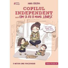 Copilul independent sau cum sa fii o mama lenesa ed.2 - anna bikova