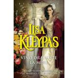 Vino dragoste la mine - Lisa Kleypas, editura Miron