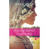 Ti-ai uitat destinul in palma mea - Maria Iancu, editura Smart Publishing