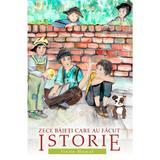 Zece baieti care au facut istorie - Irene Howat, editura Casa Cartii