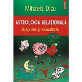 Astrologia Relationala. Dragoste Si Sexualitate - Mihaela Dicu, editura Polirom