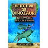 Detectivii de dinozauri in epava din Insulele Bimini - Stephanie Baudet, editura Curtea Veche