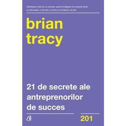 21 de secrete ale antreprenorilor de succes - Brian Tracy, editura Curtea Veche