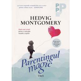 Parentingul magic - hedvig montgomery