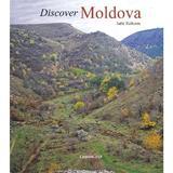 Discover Moldova - Iurie Raileanu, editura Chisinau