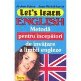 Let s learn english - Metoda pentru incepatori de invatare a limbii engleze - Jo-Ann Peters, Jean-Michel Ravier, editura Teora
