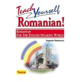 Teach yoursell romanian! Romanian for the english speacking world - Eugenia Tanasescu, editura Teora