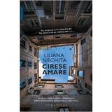 Cirese amare - Liliana Nechita, editura Humanitas