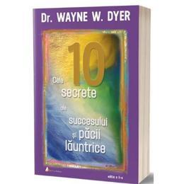 Cele 10 secrete ale succesului si pacii launtrice ed.2 - w. dyer