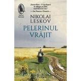 Pelerinul vrajit - Nikolai Leskov, editura Humanitas
