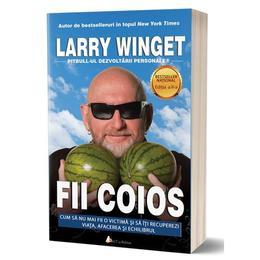 Fii coios ed.2 - Larry Winget, editura Act Si Politon