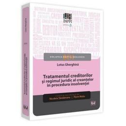 Tratamentul creditorilor si regimul juridic al creantelor in procedura insolventei - Lotus Gherghina, editura Universul Juridic