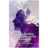 Cum sa invingi tiparele negative de gandire - Gitta Jacob, Hannie van Genderen, Laura Seebauer, editura Psihobooks