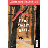 Cand te-am gasit - Catherine Ryan Hyde, editura Trei