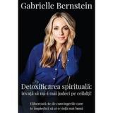 Detoxificarea spirituala - Gabrielle Bernstein, editura Lifestyle