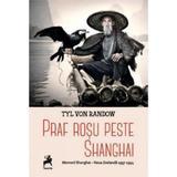 Praf rosu peste Shanghai - Tyl Von Randow, editura Tracus Arte
