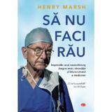 Sa nu faci rau - Henry Marsh, editura Litera