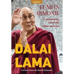 Dalai Lama. Lumi in armonie. Compasiunea, calea catre o luma mai buna, editura Litera