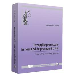 Exceptiile procesuale in noul Cod de procedura civila ed.4 - Alexandru Suciu, editura Universul Juridic