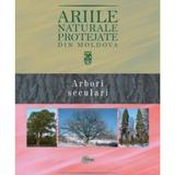 Ariile naturale protejate din Moldova vol.2: Arbori seculari - Gheorghe Postolache, editura Stiinta