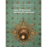 Case din Bucuresti. Valoare prin restaurare - Serban Sturdza, Maria Dumbravician, editura Art Conservation Support