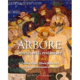 Arbore. Istorie, arta, restaurare - Corina Popa, Oliviu Boldura, editura Art Conservation Support