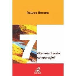 Sapte dileme in teoria comparatiei - Raluca Bercea, editura C.h. Beck