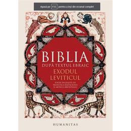 Biblia dupa textul ebraic: Exodul. Leviticul, editura Humanitas