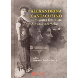 Alexandrina Cantacuzino si miscarea feminista din anii interbelici vol. 2 - Anemari Monica Negru, editura Cetatea De Scaun