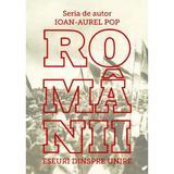 Romanii. Eseuri despre Unire - Ioan-Aurel Pop, editura Scoala Ardeleana