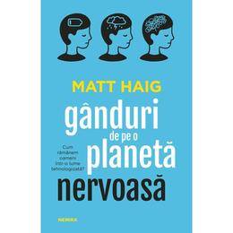 Ganduri de pe o planeta nervoasa - Matt Haig, editura Nemira