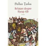 Relatare despre Harap Alb - Stelian Turlea, editura Cartea Romaneasca