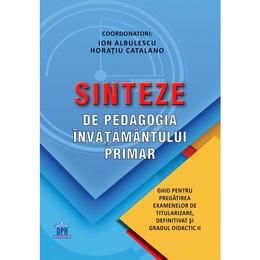 Sinteze de pedagogia invatamantului primar - Ion Albulescu, Horatiu Catalano, editura Didactica Publishing House