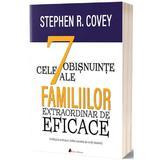 Cele 7 obisnuinte ale familiilor extraordinar de eficace - Stephen R. Covey, editura Act Si Politon