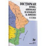 Dictionar Istoric, Arheologic si Geografic al Romaniei - O.G. Lecca, editura Saeculum I.o.