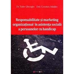 Responsabilitate si marketing organizational in asistenta sociala a persoanelor cu handicap - Dr. Tudor Gheorghe, editura Eikon