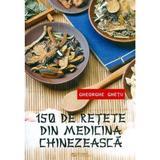 150 de retete din medicina chinezeasca - Gheorghe Ghetu, editura Rovimed
