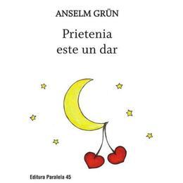 Prietenia este un dar - anselm grun, ed. 2