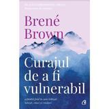 Curajul de a fi vulnerabil - Brene Brown, editura Curtea Veche