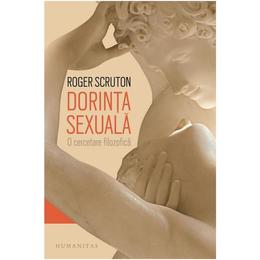 Dorinta sexuala - Roger Scruton, editura Humanitas