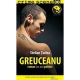 Greuceanu. roman (cu un) politist - Stelian Turlea, editura Crime Scene Press