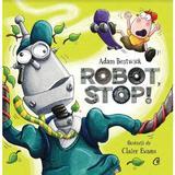 Robot, stop! - Adam Bestwick, editura Curtea Veche