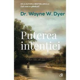 Puterea intentiei Ed. 3 - Wayne W. Dyer, editura Curtea Veche