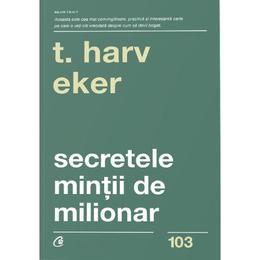 Secretele mintii de milionar - T. Harv Eker, editura Curtea Veche