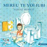 Mereu te voi iubi ed.2 - Robert Munsch, Sheila McGraw, editura Paralela 45